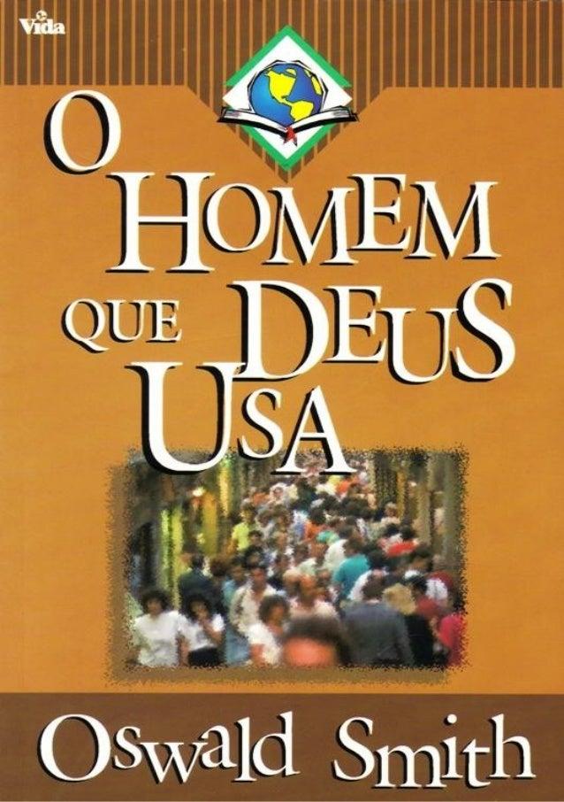 O Homem Que Deus Usa  Digitalizado por Ziquinha  www.semeadores.net  Nossos e-books são disponibilizados gratuitamente, co...