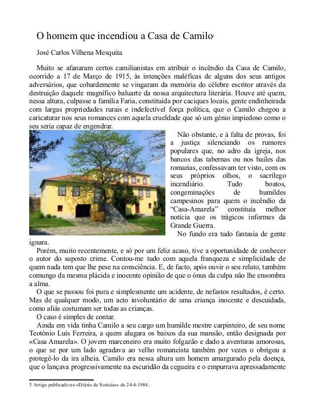 O homem que incendiou a Casa de Camilo1 José Carlos Vilhena Mesquita Muito se afanaram certos camilianistas em atribuir o ...