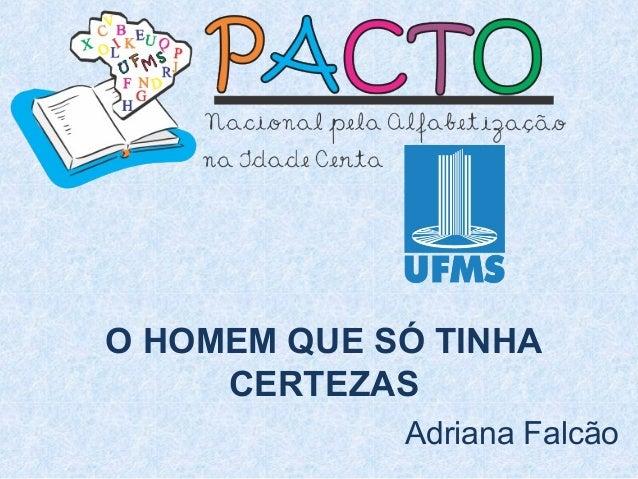 O HOMEM QUE SÓ TINHA CERTEZAS Adriana Falcão