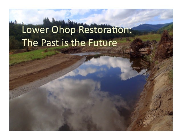 Lower	   Ohop	   Restora.on:	    The	   Past	   is	   the	   Future