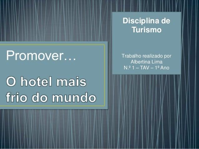 Promover… Disciplina de Turismo Trabalho realizado por Albertina Lima N.º 1 – TAV – 1º Ano