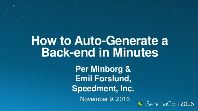 How to Auto-Generate a Back-end in Minutes Per Minborg & Emil Forslund, Speedment, Inc. November 9, 2016