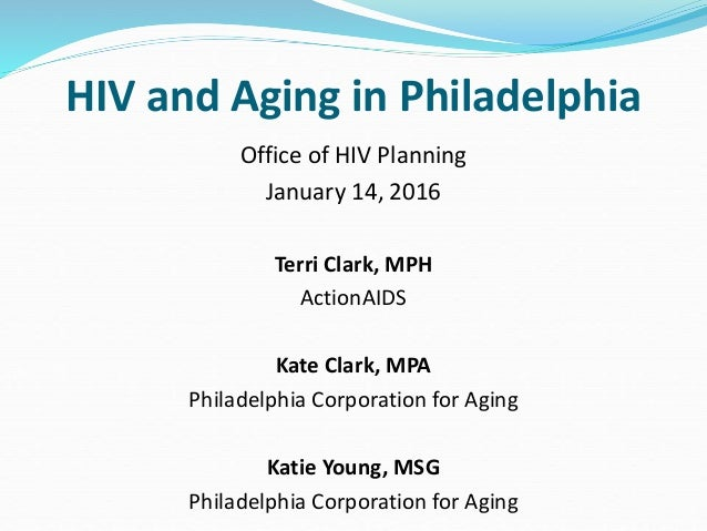 Office of HIV Planning January 14, 2016 Terri Clark, MPH ActionAIDS Kate Clark, MPA Philadelphia Corporation for Aging Kat...