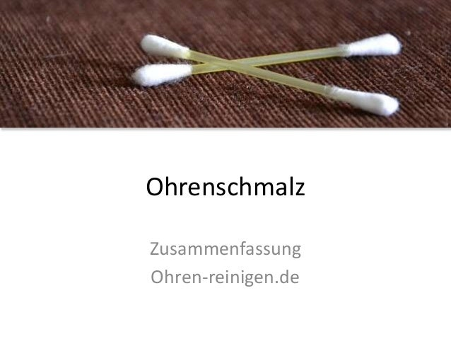 Ohrenschmalz Zusammenfassung Ohren-reinigen.de