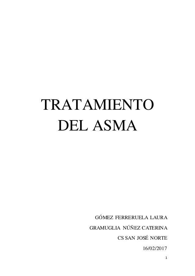 1 TRATAMIENTO DEL ASMA GÓMEZ FERRERUELA LAURA GRAMUGLIA NÚÑEZ CATERINA CS SAN JOSÉ NORTE 16/02/2017