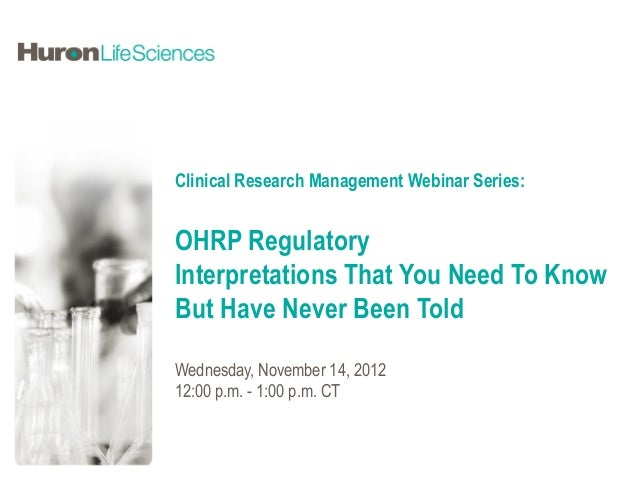 Clinical Research Management Webinar Series:OHRP RegulatoryInterpretations That You Need To KnowBut Have Never Been ToldWe...