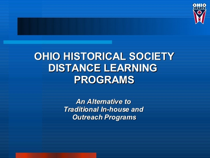 OHIO HISTORICAL SOCIETY   DISTANCE LEARNING        PROGRAMS        An Alternative to     Traditional In-house and       Ou...