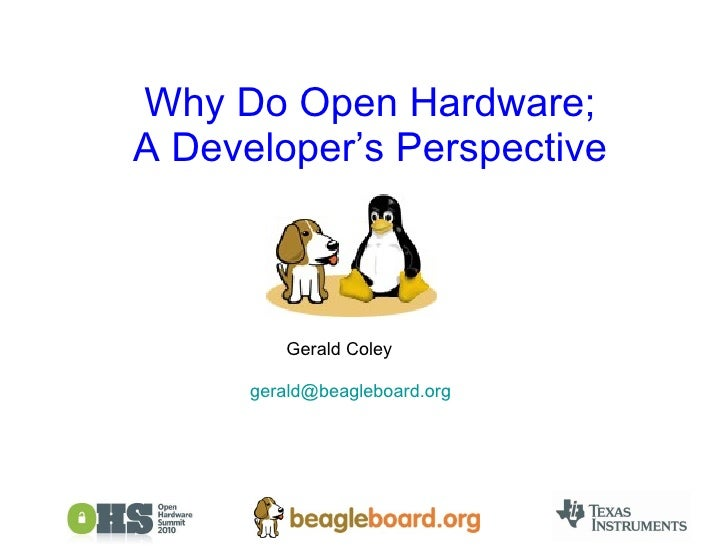 Why Do Open Hardware; A Developer's Perspective Gerald Coley [email_address]