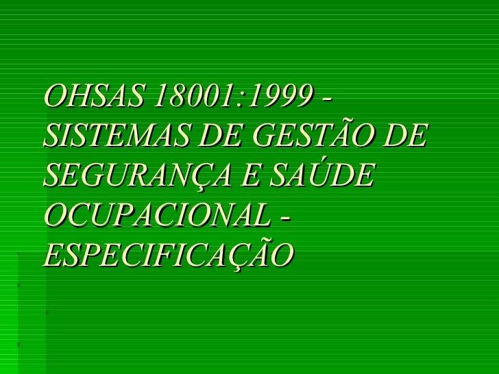 OHSAS 18001:1999 - SISTEMAS DE GESTÃO DE  SEGURANÇA E SAÚDE OCUPACIONAL - ESPECIFICAÇÃO