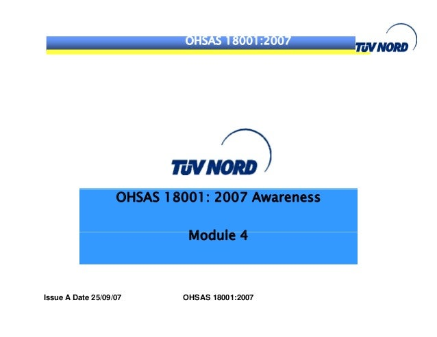 OHSAS 18001:2007 OHSAS 18001: 2007 Awareness M d l 4Module 4 Issue A Date 25/09/07 OHSAS 18001:2007