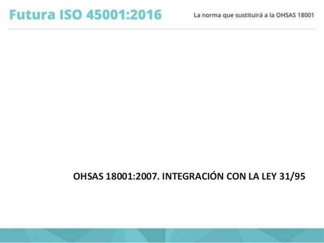 OHSAS 18001:2007. INTEGRACIÓN CON LA LEY 31/95