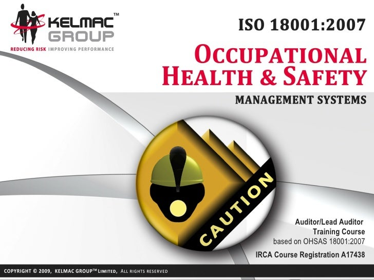 Auditor/Lead Auditor               Training Course    based on OHSAS 18001:2007IRCA Course Registration A17438