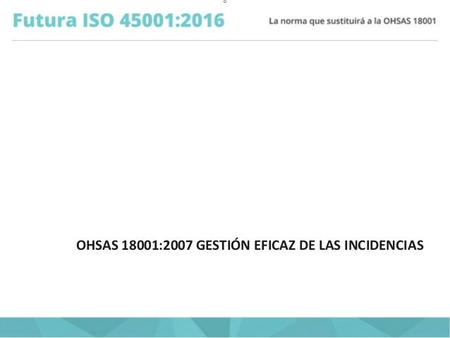 O OHSAS 18001:2007 GESTIÓN EFICAZ DE LAS INCIDENCIAS
