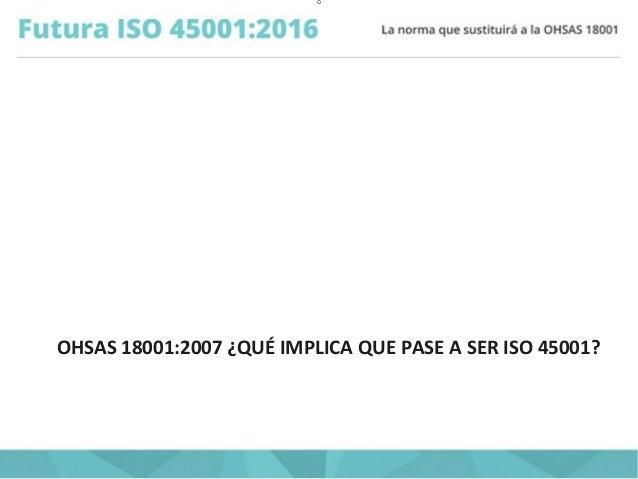O OHSAS 18001:2007 ¿QUÉ IMPLICA QUE PASE A SER ISO 45001?