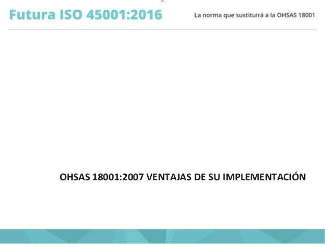 O OHSAS 18001:2007 VENTAJAS DE SU IMPLEMENTACIÓN