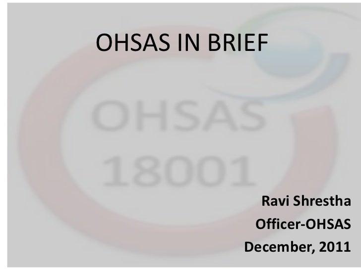 OHSAS IN BRIEF             Ravi Shrestha            Officer-OHSAS           December, 2011