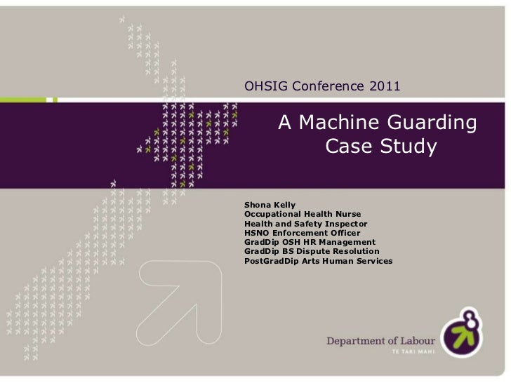 A Machine Guarding  Case Study Shona Kelly Occupational Health Nurse Health and Safety Inspector HSNO Enforcement Officer ...