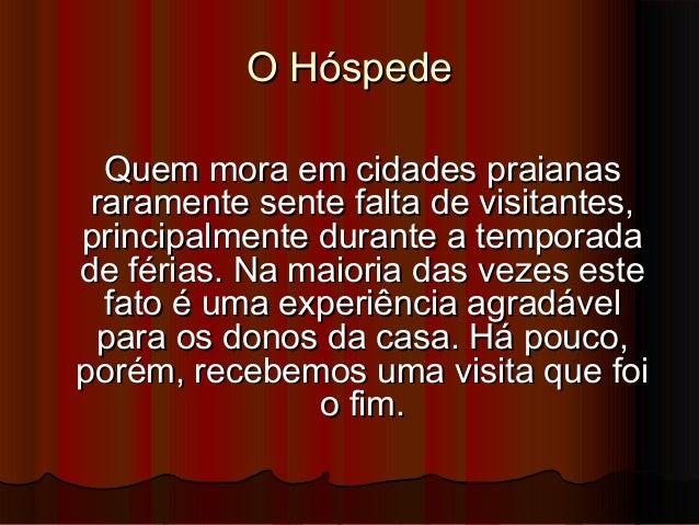 O HóspedeO HóspedeQuem mora em cidades praianasQuem mora em cidades praianasraramente sente falta de visitantes,raramente ...