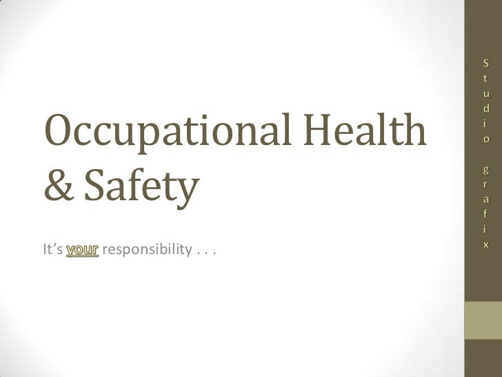 Occupational Health& SafetyIt's   responsibility . . .