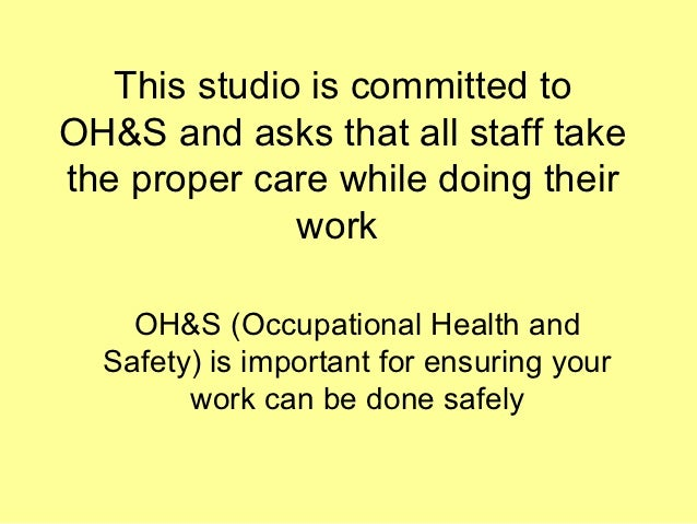 This studio is committed toOH&S and asks that all staff takethe proper care while doing their              work    OH&S (O...