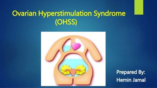 Ovarian Hyperstimulation Syndrome (OHSS) Prepared By: Hemin Jamal