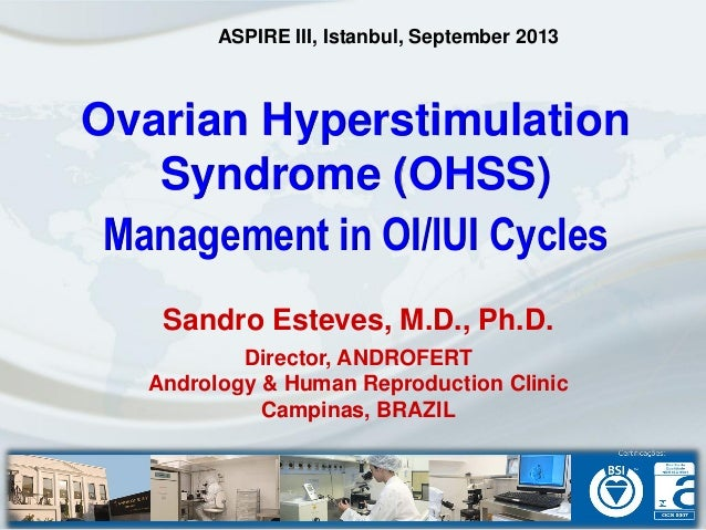 Ovarian Hyperstimulation Syndrome (OHSS) Management in OI/IUI Cycles Sandro Esteves, M.D., Ph.D. Director, ANDROFERT Andro...