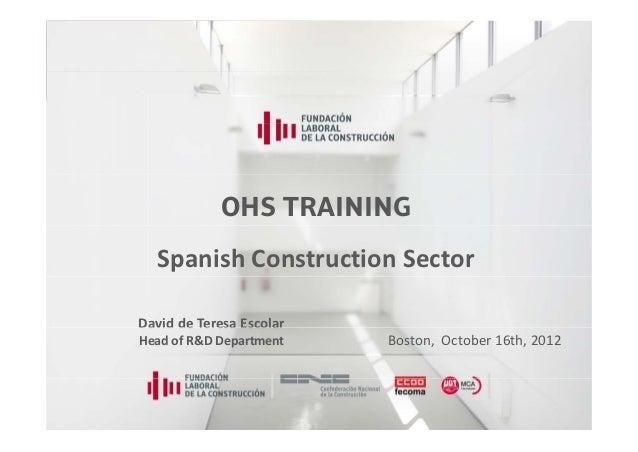 OHS TRAINING  Spanish Construction SectorDaviddeTeresaEscolarDavid de Teresa EscolarHeadofR&DDepartment    Boston,...