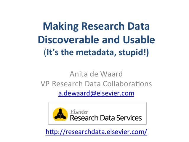 Making	   Research	   Data	   	    Discoverable	   and	   Usable	   	    (It's	   the	   metadata,	   stupid!)	    Anita	 ...