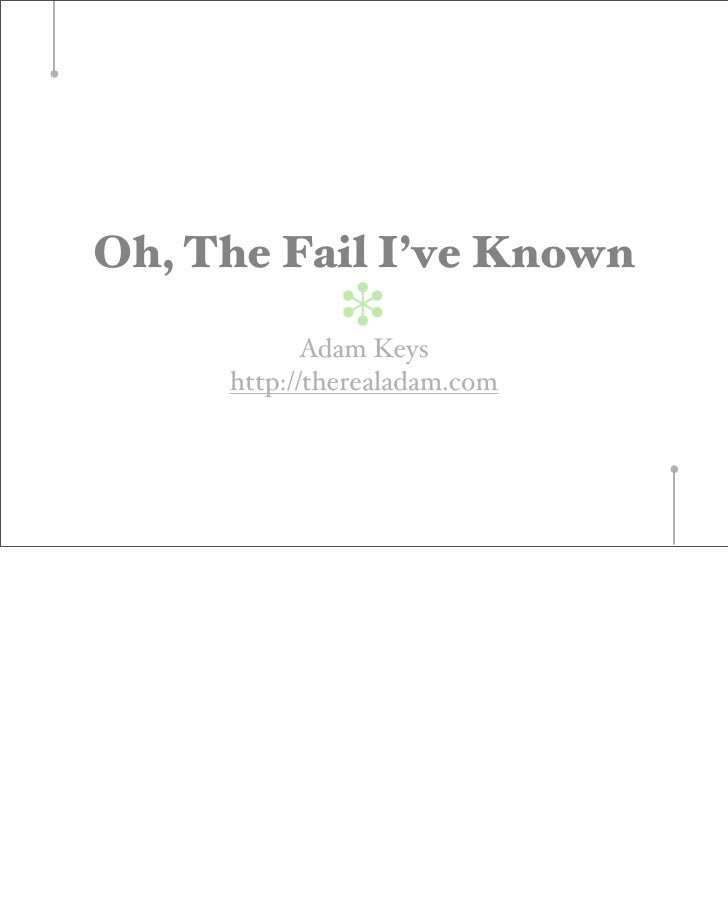 Oh, The Fail I've Known               ❉             Adam Keys      http://therealadam.com