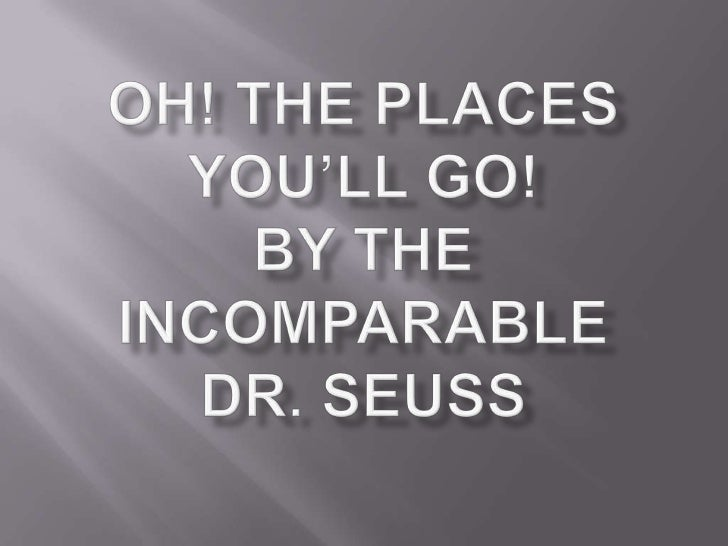Oh! The Places You'll Go!by the incomparable Dr. Seuss<br />