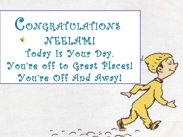 CONGRATULATIONSNEELAM!Today Is Your Day.You're off to Great Places!You're Off And Away!