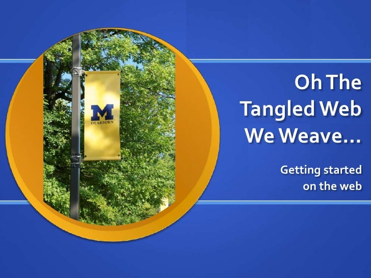 Oh The Tangled Web We Weave…<br />Getting started <br />on the web<br />