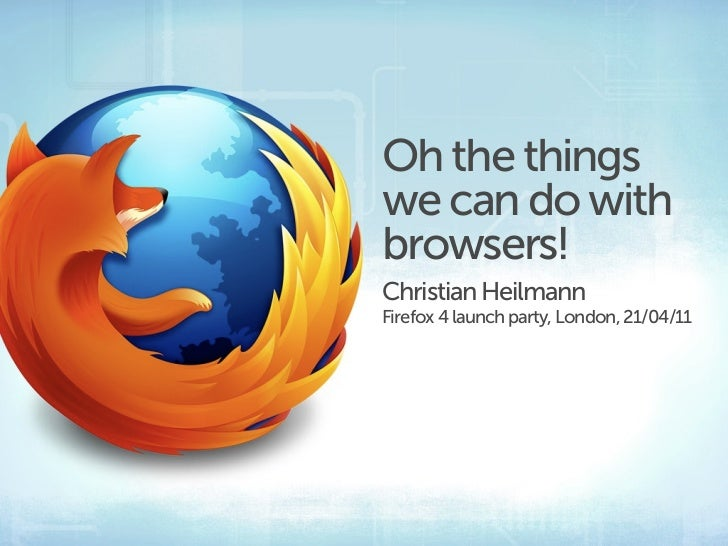 Oh the thingswe can do withbrowsers!Christian HeilmannFirefox 4 launch party, London, 21/04/11
