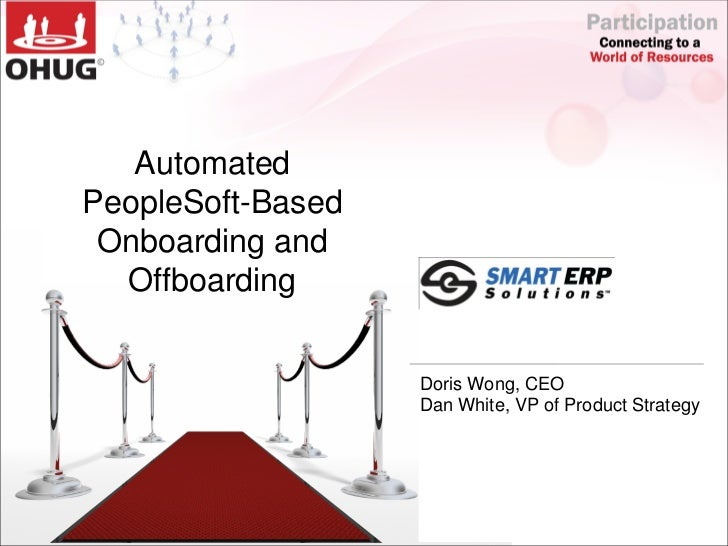 AutomatedPeopleSoft-Based Onboarding and  Offboarding                   Doris Wong, CEO                   Dan White, VP of...