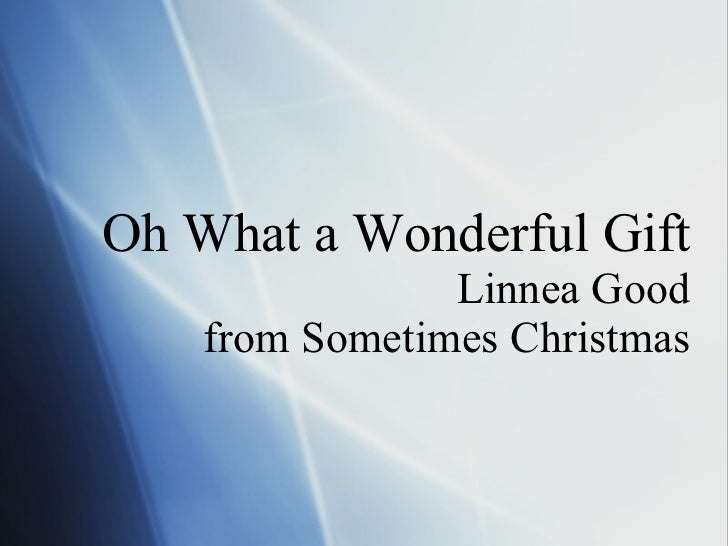 Oh What a Wonderful Gift Linnea Good from Sometimes Christmas