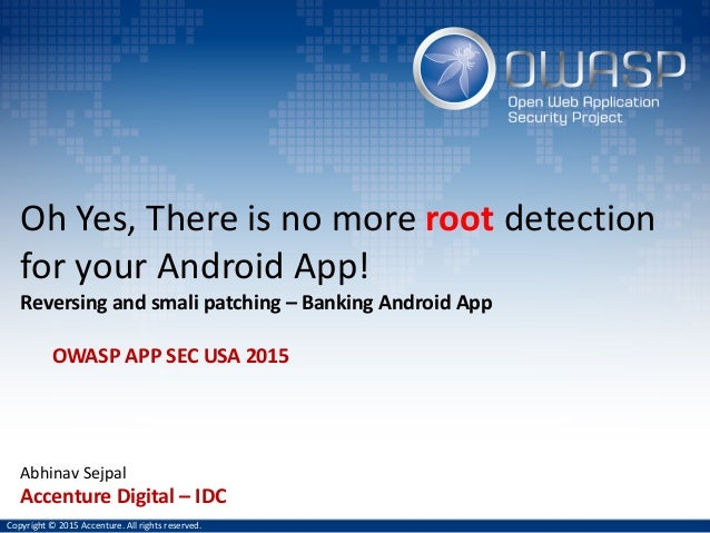 Oh	Yes,	There	is	no	more	root detection	 for	your	Android	App!	 Reversing	and	smali	patching	– Banking Android	App Abhinav...