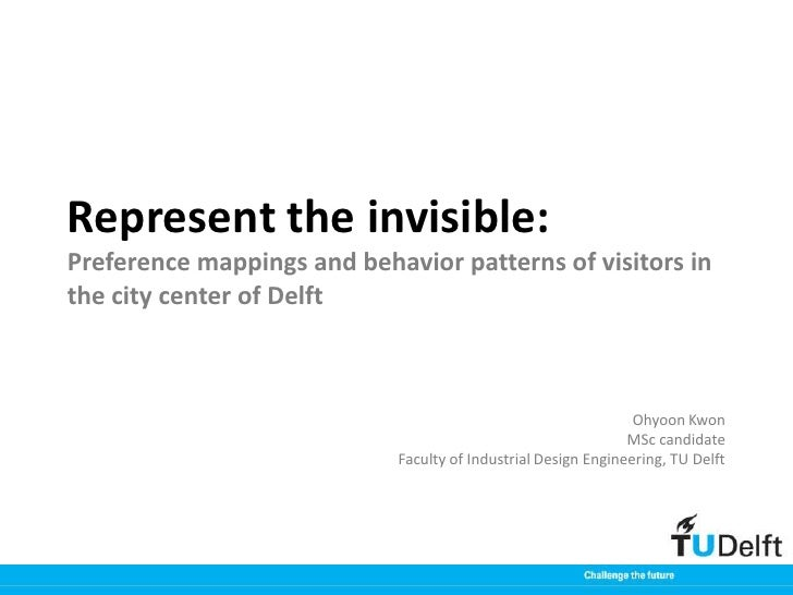 Represent the invisible:Preference mappings and behavior patterns of visitors inthe city center of Delft                  ...