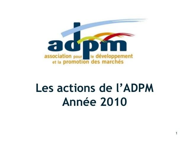 Rapport d'activité 2010 18/03/2011 1 Les actions de l'ADPM Année 2010