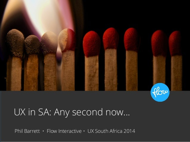 UX in SA: Any second now…  Phil Barrett • Flow Interactive • UX South Africa 2014  flickr.com/photos/djwtwo