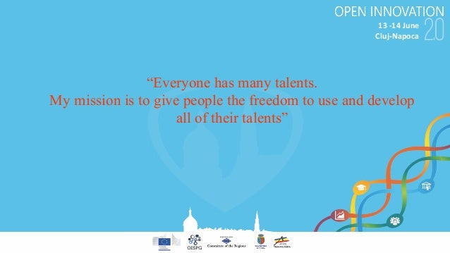 """13-14June Cluj-Napoca """"Everyone has many talents. My mission is to give people the freedom to use and develop all of the..."""