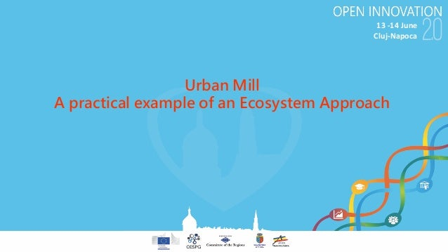 13-14June Cluj-Napoca Urban Mill A practical example of an Ecosystem Approach