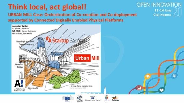 13-14June Cluj-Napoca Thinklocal,actglobal! URBANMILLCase:OrchestrationofCo-creationandCo-deployment supporte...