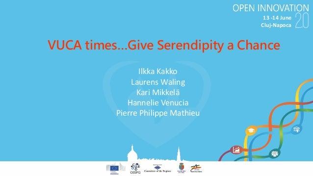 13-14June Cluj-Napoca VUCA times…Give Serendipity a Chance IlkkaKakko LaurensWaling KariMikkelä HannelieVenucia Pie...