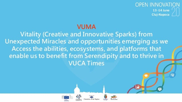 13-14June Cluj-Napoca VUMA Vitality (Creative and Innovative Sparks) from Unexpected Miracles and opportunities emerging...
