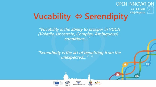 "13-14June Cluj-Napoca Vucability ó Serendipity ""Vucability is the ability to prosper in VUCA (Volatile, Uncertain, Compl..."