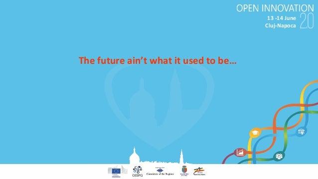 13-14June Cluj-Napoca Thefutureain't whatitusedtobe…