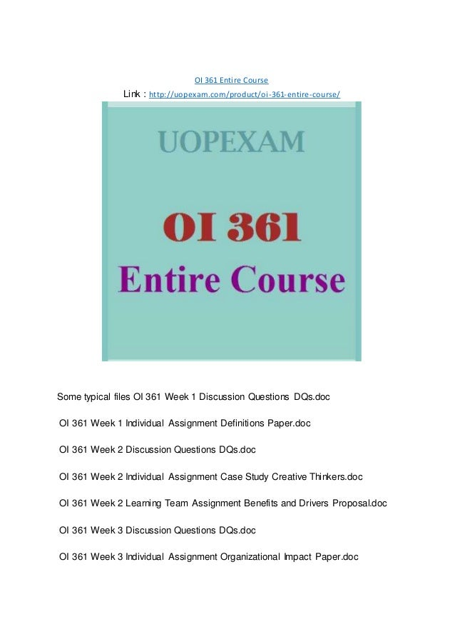 OI 361 Entire Course Link : http://uopexam.com/product/oi-361-entire-course/ Some typical files OI 361 Week 1 Discussion Q...