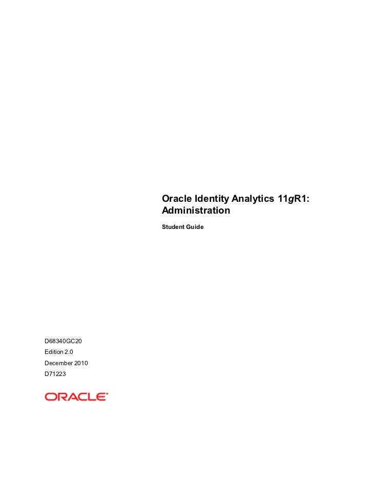 Oracle Identity Analytics 11gR1:                Administration                Student GuideD68340GC20Edition 2.0December 2...