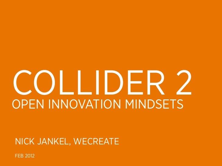 COLLIDER 2OPEN INNOVATION MINDSETSNICK JANKEL, WECREATEFEB 2012