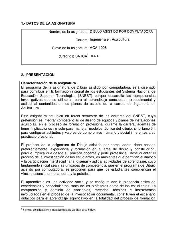 1.- DATOS DE LA ASIGNATURA Nombre de la asignatura: Carrera: Clave de la asignatura: (Créditos) SATCA1 DIBUJO ASISTIDO POR...